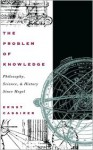 The Problem of Knowledge: Philosophy, Science and History Since Hegel - Ernst Cassirer, Charles William Hendel Jr., William H. Woglom