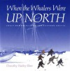 When the Whalers Were Up North: Inuit Memories from the Eastern Arctic - Dorothy Harley Eber