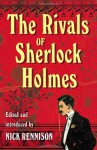 The Rivals of Sherlock Holmes - Nick Rennison
