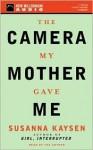 The Camera My Mother Gave Me (Audio) - Susanna Kaysen