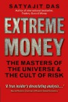 Extreme Money: The Masters of the Universe and the Cult of Risk - Satyajit Das