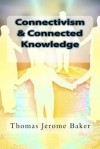 Connectivism & Connected Knowledge: A Personal Journey - Thomas Jerome Baker