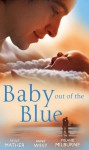 Baby Out of the Blue (Mills & Boon M&B) (Mills & Boon Special Releases) - Anne Mather, Annie West, Melanie Milburne