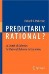 Predictably Rational?: In Search of Defenses for Rational Behavior in Economics (NOOKstudy eTextbook) - Richard B. McKenzie