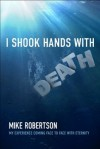 I Shook Hands With Death - Mike Robertson
