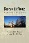 Bones of the Woods - Rachelle Reese, John E. Miller