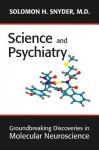 Science and Psychiatry: Groundbreaking Discoveries in Molecular Neuroscience - Solomon H. Snyder