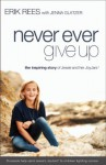 Never Ever Give Up: The Inspiring Story of Jessie and Her JoyJars - Erik Rees