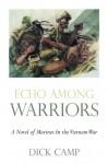 Echo Among Warriors: A Novel of Marines In the Vietnam War - Dick Camp