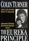 The Eureka Principle: Alternative Thinking for Personal and Business Success - Colin Turner