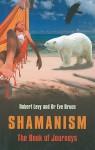 Shamanism: The Book of Journeys - Robert Levy
