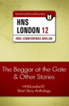 The Beggar at the Gate and Other Stories: HNSLondon12 Short Story Anthology - Jasmina Svenne, Elizabeth Carden, Anna Belfrage, Christina Courtney, David Ebsworth, Lorna Fergusson, Mari Griffith, Annemarie Neary, JD Oswald, Elaine Powell, Margaret Skea, Deborah Swift