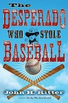 The Desperado Who Stole Baseball - John H. Ritter