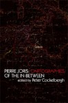 Pierre Joris: Cartographies of the In-Between - Peter Cockelbergh, Louis Armand, Marjorie Perloff, Nicole Peyrafitte, Jerome Rothenberg, Habib Tengour, Charles Bernstein, Nicole Brossard, Clayton Eshleman, Allen Fisher, Robert Kelly, Jennifer Moxley, Carrie Noland, Alice Notley