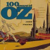 100 Years of Oz: A Century of Classic Images from the Wizard of Oz Collection of Willard Carroll - John Fricke, Willard Carroll