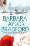 Being Elizabeth - Barbara Taylor Bradford