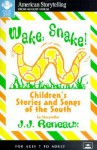 Wake, Snake!: Children's Stories and Songs of the South - J.J. Reneaux