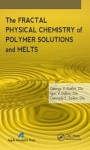 The Fractal Physical Chemistry of Polymer Solutions and Melts - Katherine Wright, I.V. Doblin, Gennady E. Zaikov