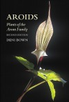 Aroids: Plants Of The Arum Family - Deni Bown