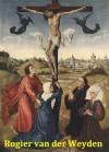90 Color Paintings of Rogier van der Weyden - Flemish Renaissance Painter (1400 - June 18, 1464) - Jacek Michalak, Rogier van der Weyden