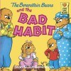 The Berenstain Bears and the Bad Habit (First Time Books(R)) - Stan Berenstain, Jan Berenstain
