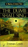 The Dumb Shall Sing (Mystery of Colonial Times #1) - Stephen Lewis