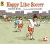 Happy Like Soccer - Maribeth Boelts, Lauren Castillo