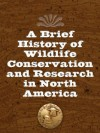 A Brief History of Wildlife Conservation and Research in North America - Leonard Wurman, Robert D. Brown