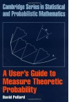 A User's Guide to Measure Theoretic Probability (Cambridge Series in Statistical and Probabilistic Mathematics) - David Pollard, R. Gill, Brian D. Ripley