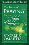 The Power of Praying® for Your Adult Children Prayer and Study Guide - Stormie Omartian