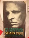 The Autobiography of William Butler Yeats - W.B. Yeats