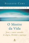 O Mestre da Vida (Análise da Inteligência de Cristo, #3) - Augusto Cury