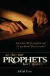All that the Prophets have Spoken - John R. Cross