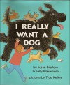 I Really Want a Dog - Susan Breslow, Sally Blakemore, True Kelly