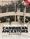 Tracing Your Caribbean Ancestors: A National Archives Guide - Guy Grannum