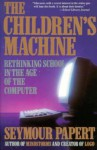 The Children's Machine: Rethinking School In The Age Of The Computer - Seymour Papert