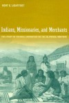Indians, Missionaries, and Merchants: The Legacy of Colonial Encounters on the California Frontiers - Kent G. Lightfoot