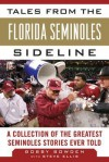 Tales from the Florida State Seminoles Sideline: A Collection of the Greatest Seminoles Stories Ever Told - Bobby Bowden, Steve Ellis