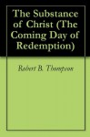 The Substance of Christ (The Coming Day of Redemption) - Robert B. Thompson, Audrey C. Thompson, David Wagner