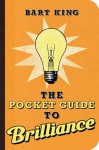 The Pocket Guide to Brilliance - Bart King