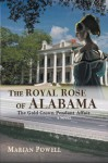 The Royal Rose of Alabama: The Gold Crown Pendant Affair (A Novel) - Marian Powell
