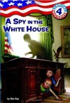 A Spy in the White House (Capital Mysteries #4) - Ron Roy, Timothy Bush