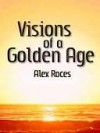 Visions of a Golden Age - Alex Roces