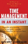 Time Management In an Instant: 60 Ways to Make the Most of Your Day (In an Instant (Career Press)) - Karen Leland, Keith Bailey