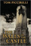The Walls of the Castle - Tom Piccirilli