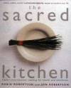 The Sacred Kitchen: Higher-Consciousness Cooking for Health and Wholeness, Culinary Wisdom, Ancient Traditions, and Vegetarian Recipes to - Robin G. Robertson, Jon Robertson