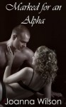 Marked for an Alpha (Rough and Reluctant Breeding Erotica) - Joanna Wilson
