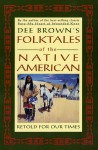 Dee Brown's Folktales of the Native American: Retold for Our Times - Dee Brown, Louis Mofsie