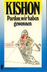Pardon, wir haben gewonnen: vom Sechs-Tage-Krieg bis zur Siegesparade Ein Jahr danach: Satiren - Ephraim Kishon, Friedrich Torberg