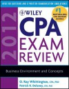 Wiley CPA Exam Review 2012, Business Environment and Concepts (Wiley CPA Examination Review: Business Environment & Concepts) - O. Ray Whittington